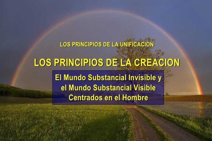 LOS PRINCIPIOS DE LA UNIFICACION El Mundo Substancial Invisible y el Mundo Substancial Visible Centrados en el Hombre LOS ...