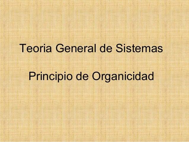 Teoria General de Sistemas Principio de Organicidad