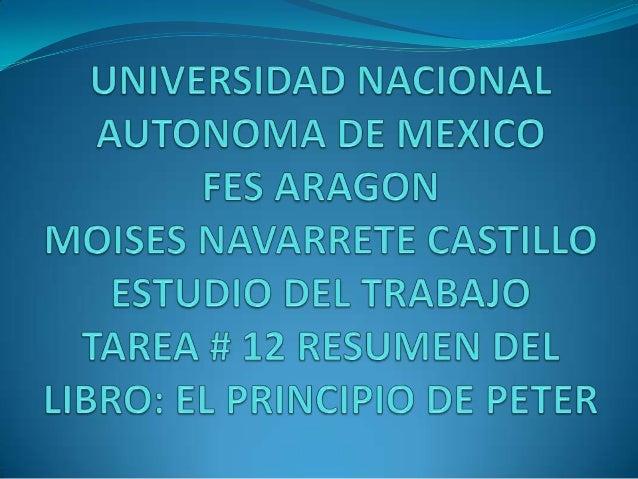 EL PRINCIPIO DE PETER SE BASA MAS QUE NADA EN LAS JERARQUIAS QUE EXISTEN EN LA ORGANIZACIONES MODERNAS, LAS CUALES PETER ...