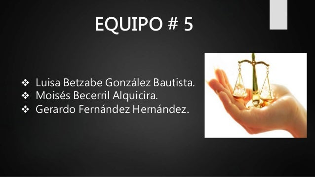 EQUIPO # 5  Luisa Betzabe González Bautista.  Moisés Becerril Alquicira.  Gerardo Fernández Hernández.