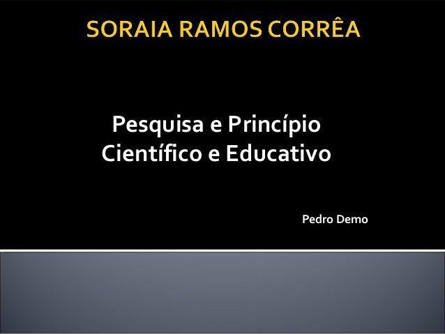Pesquisa e Princípio Científico e Educativo Pedro Demo