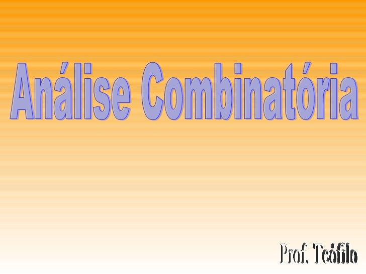 Análise Combinatória Prof. Teófilo