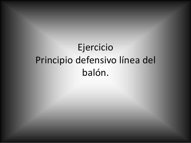 EjercicioPrincipio defensivo línea delbalón.