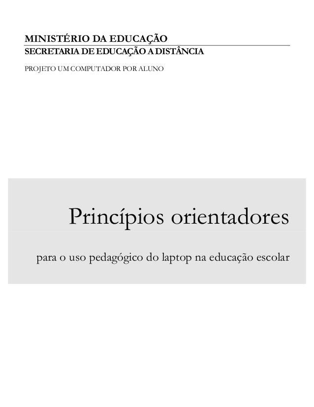 MINISTÉRIO DA EDUCAÇÃO SECRETARIA DE EDUCAÇÃO A DISTÂNCIA PROJETO UM COMPUTADOR POR ALUNO Princípios orientadores para o u...
