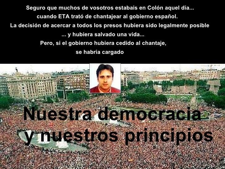 Seguro que muchos de vosotros estabais en Colón aquel día... cuando ETA trató de chantajear al gobierno español. La decisi...