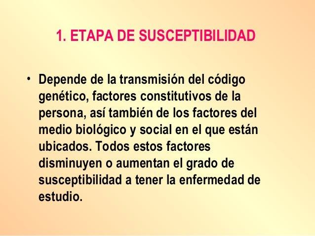 1. ETAPA DE SUSCEPTIBILIDAD • Depende de la transmisión del código genético, factores constitutivos de la persona, así tam...