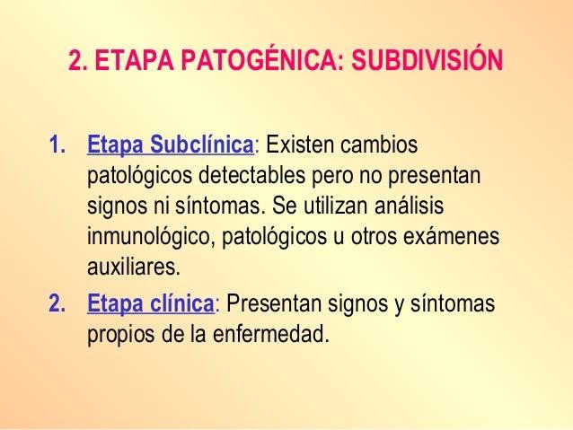 1. Etapa Subclínica: Existen cambios patológicos detectables pero no presentan signos ni síntomas. Se utilizan análisis in...