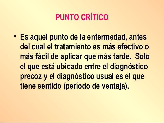 PUNTO CRÍTICO • Es aquel punto de la enfermedad, antes del cual el tratamiento es más efectivo o más fácil de aplicar que ...