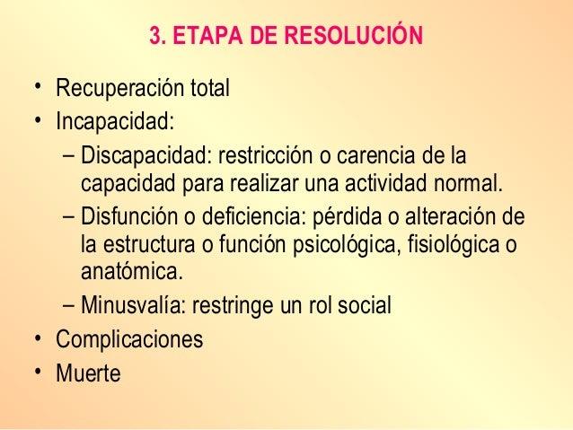 3. ETAPA DE RESOLUCIÓN • Recuperación total • Incapacidad: – Discapacidad: restricción o carencia de la capacidad para rea...