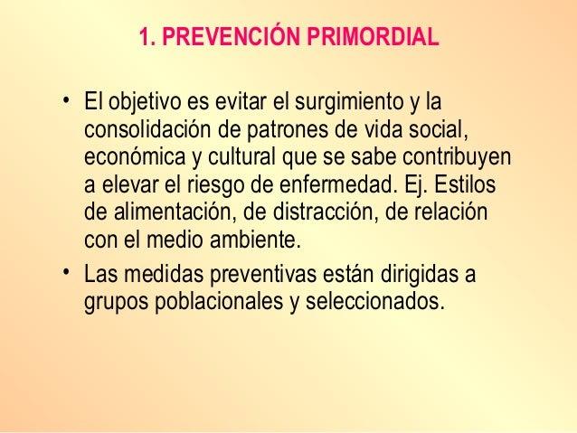 1. PREVENCIÓN PRIMORDIAL • El objetivo es evitar el surgimiento y la consolidación de patrones de vida social, económica y...
