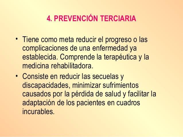 4. PREVENCIÓN TERCIARIA • Tiene como meta reducir el progreso o las complicaciones de una enfermedad ya establecida. Compr...