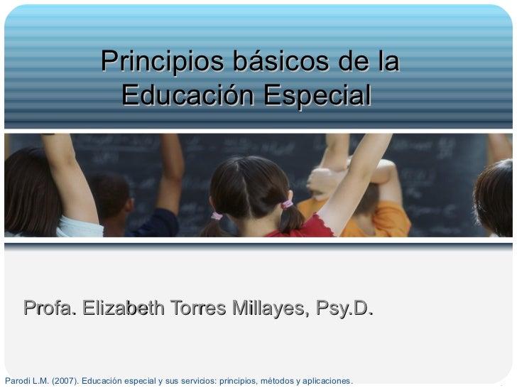 Profa. Elizabeth Torres Millayes, Psy.D. Principios básicos de la Educación Especial