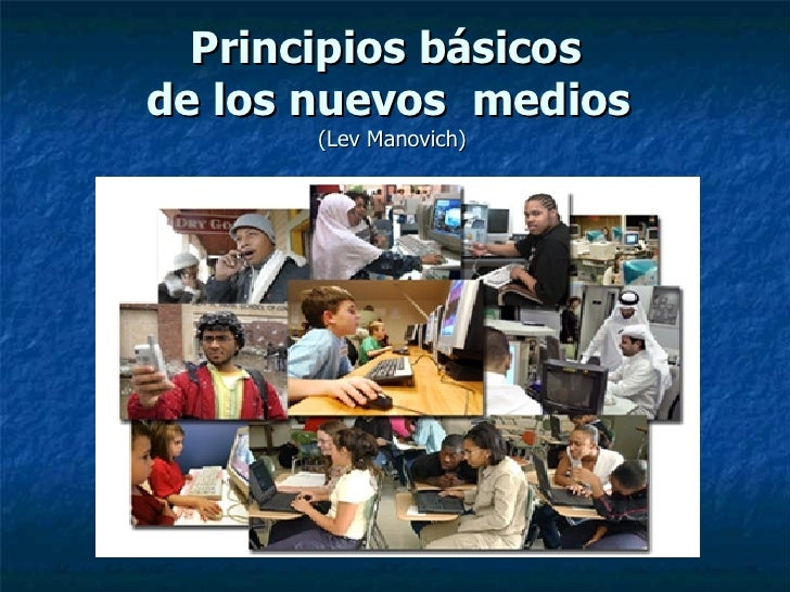 Principios básicos  de los nuevos medios   (Lev Manovich)