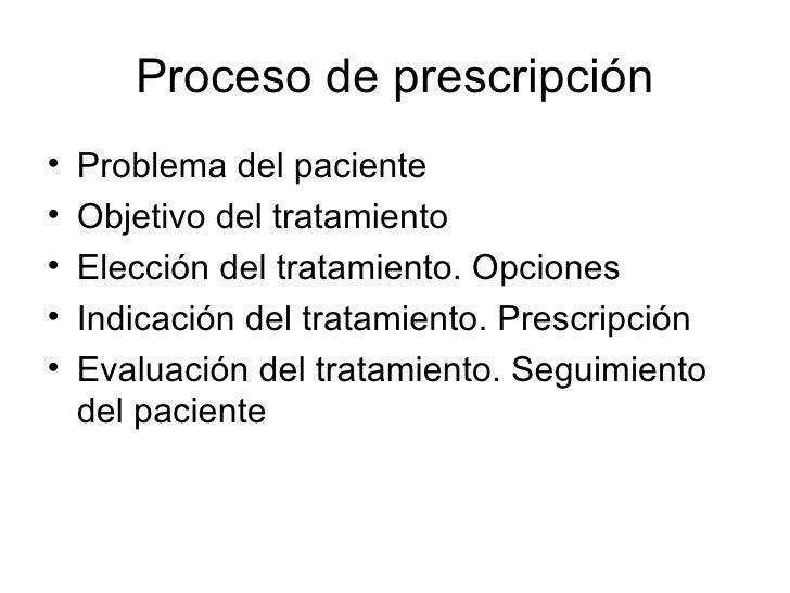 Proceso de prescripción <ul><li>Problema del paciente </li></ul><ul><li>Objetivo del tratamiento </li></ul><ul><li>Elecció...