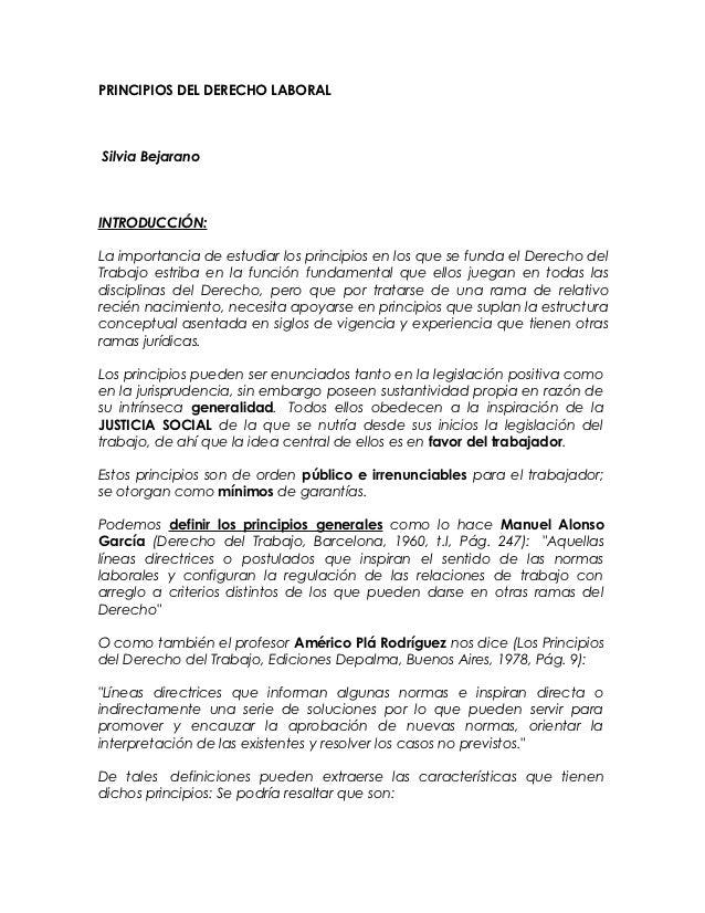 PRINCIPIOS DEL DERECHO LABORALSilvia BejaranoINTRODUCCIÓN:La importancia de estudiar los principios en los que se funda el...