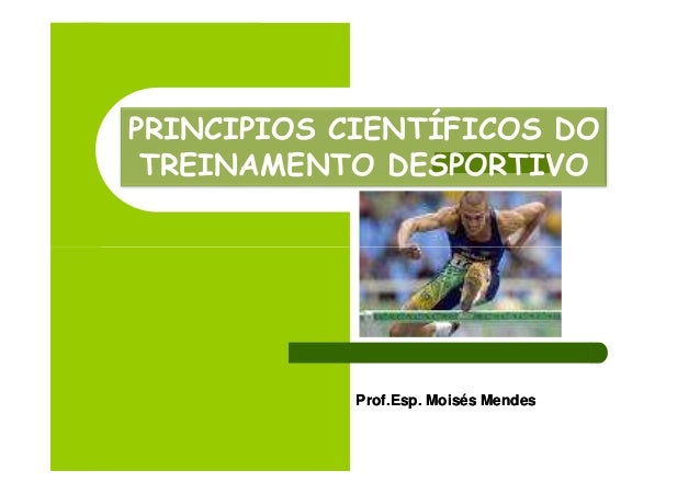PRINCIPIOS CIENTÍFICOS DO TREINAMENTO DESPORTIVO            Prof.Esp.            Prof.Esp. Moisés Mendes