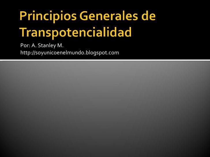 <ul><li>Por: A. Stanley M. </li></ul><ul><li>http://soyunicoenelmundo.blogspot.com </li></ul>