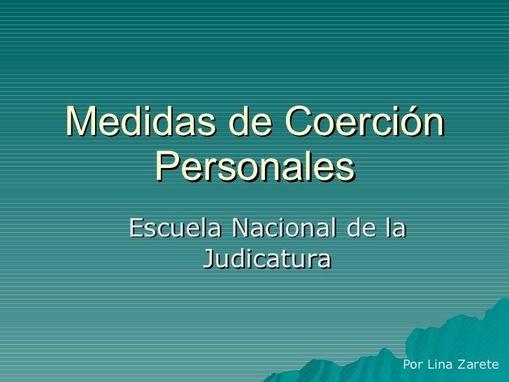 Medidas de Coerción Personales <ul><ul><li>Escuela Nacional de la Judicatura </li></ul></ul>Por Lina Zarete