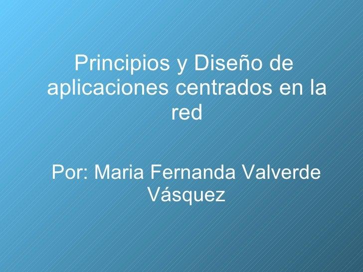 Principios y Diseño de  aplicaciones centrados en la red Por: Maria Fernanda Valverde Vásquez
