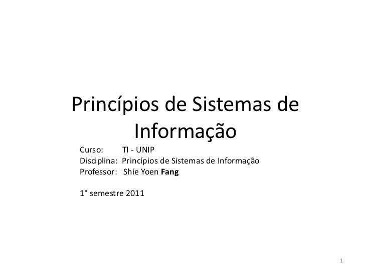 Princípios de Sistemas de       InformaçãoCurso:      TI - UNIPDisciplina: Princípios de Sistemas de InformaçãoProfessor: ...