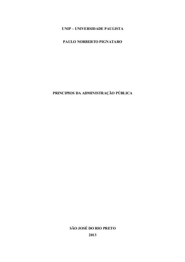 UNIP – UNIVERSIDADE PAULISTA PAULO NORBERTO PIGNATARO PRINCIPIOS DA ADMINISTRAÇÃO PÚBLICA SÃO JOSÉ DO RIO PRETO 2013 5