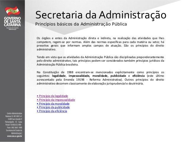 Secretaria da AdministraçãoPrincípios básicos da Administração PúblicaOs órgãos e entes da Administração direta e indireta...
