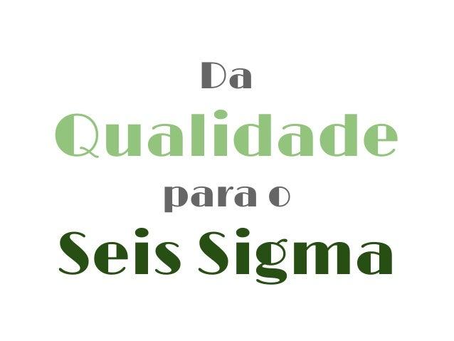 Da  Qualidade para o  Seis Sigma