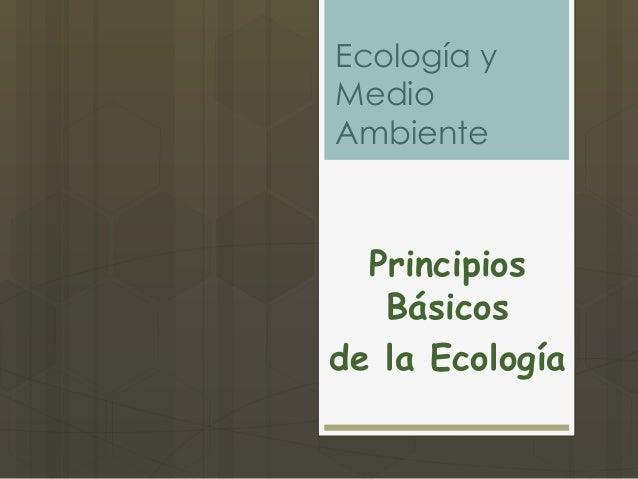 Ecología yMedioAmbiente  Principios   Básicosde la Ecología
