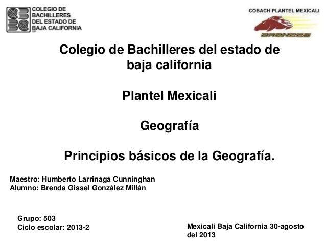Colegio de Bachilleres del estado de baja california Plantel Mexicali Geografía Principios básicos de la Geografía. Maestr...