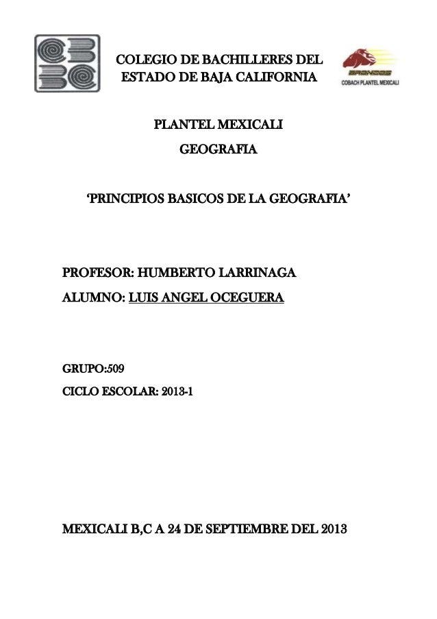 COLEGIO DE BACHILLERES DEL ESTADO DE BAJA CALIFORNIA PLANTEL MEXICALI GEOGRAFIA 'PRINCIPIOS BASICOS DE LA GEOGRAFIA' PROFE...