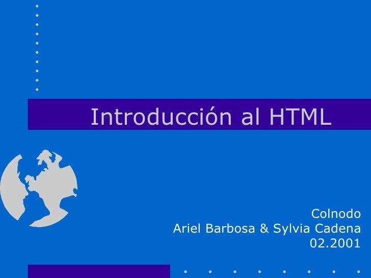 Introducción al HTML                            Colnodo      Ariel Barbosa & Sylvia Cadena                            02.2...