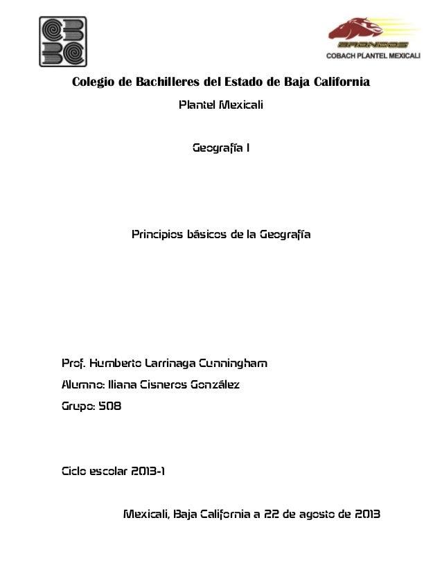 Colegio de Bachilleres del Estado de Baja California Plantel Mexicali Geografía I Principios básicos de la Geografía Prof....