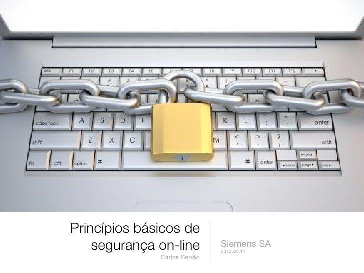 Princípios básicos de    segurança on-line         Siemens SA                              2012.05.11              Carlos ...