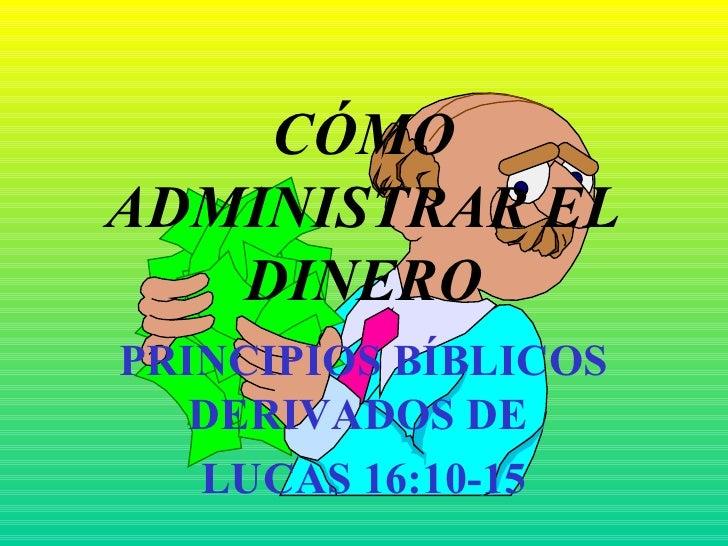 CÓMO ADMINISTRAR EL DINERO PRINCIPIOS BÍBLICOS DERIVADOS DE  LUCAS 16:10-15