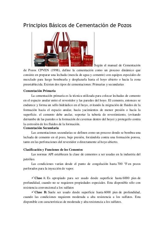 Principios Básicos de Cementación de Pozos Según el manual de Cementación de Pozos CPVEN (1998), define la cementación com...