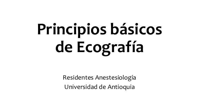Principios básicos de Ecografía Residentes Anestesiología Universidad de Antioquia