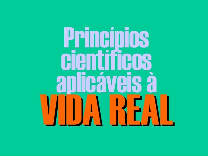 Princípios científicos aplicáveis à VIDA REAL