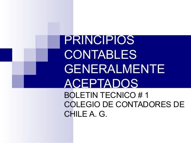 PRINCIPIOS CONTABLES GENERALMENTE ACEPTADOS BOLETIN TECNICO # 1 COLEGIO DE CONTADORES DE CHILE A. G.