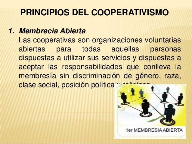 PRINCIPIOS DEL COOPERATIVISMO1. Membrecía AbiertaLas cooperativas son organizaciones voluntariasabiertas para todas aquell...