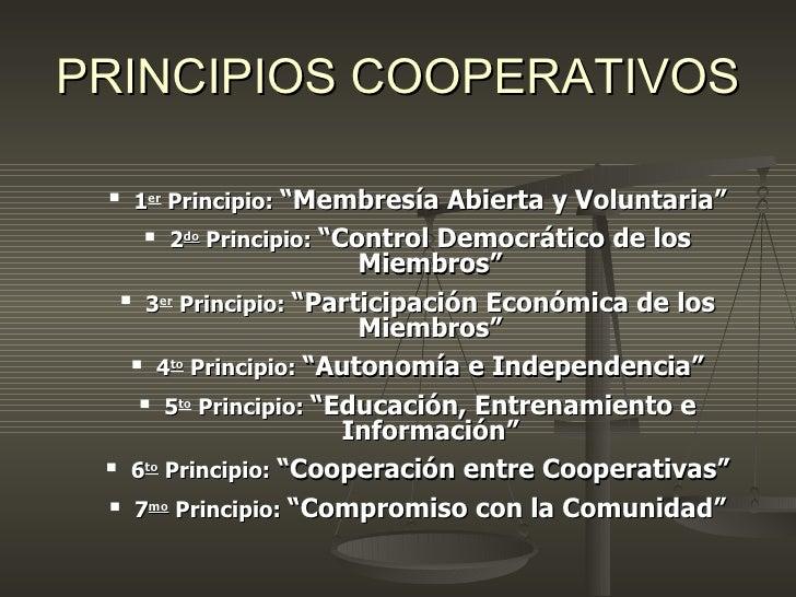 """PRINCIPIOS COOPERATIVOS <ul><ul><li>1 er  Principio:  """"Membresía Abierta y Voluntaria"""" </li></ul></ul><ul><ul><li>2 do  Pr..."""