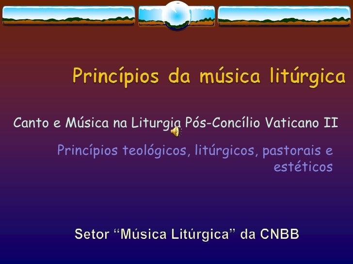 Princípiosdamúsicalitúrgica<br />Canto e MúsicanaLiturgiaPós-ConcílioVaticano II<br />Princípiosteológicos, litúrgicos, pa...