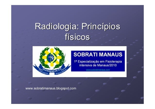 Radiologia: Princípios            físicoswww.sobratimanaus.blogspot.com