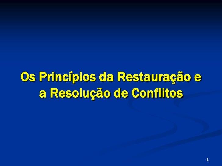 Os Princípios da Restauração e    a Resolução de Conflitos                                     1