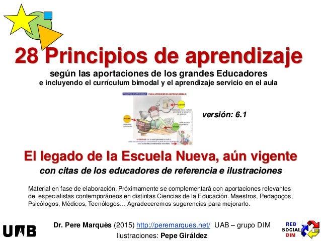 Dr. Pere Marquès (2015) http://peremarques.net/ UAB – grupo DIM Ilustraciones: Pepe Giráldez 28 Principios de aprendizaje ...