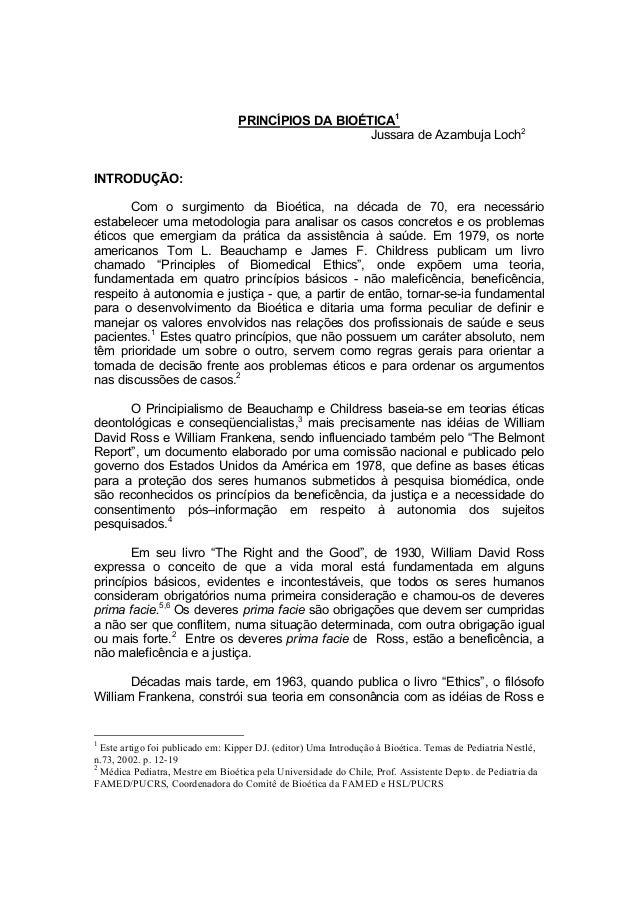 PRINCÍPIOS DA BIOÉTICA1 Jussara de Azambuja Loch2 INTRODUÇÃO: Com o surgimento da Bioética, na década de 70, era necessári...