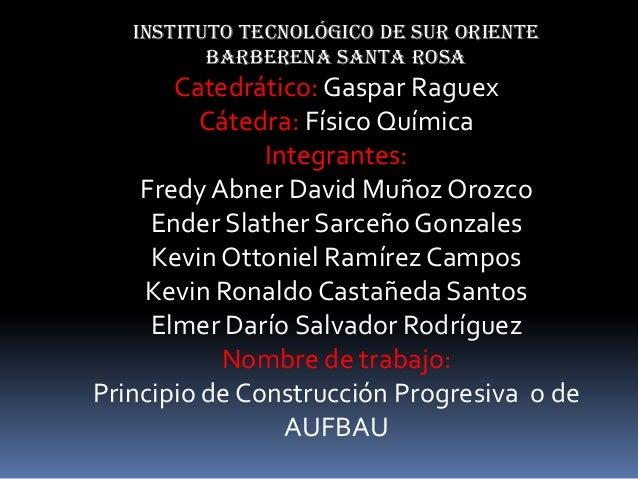 Instituto tecnológico de sur oriente Barberena santa rosa Catedrático:Gaspar Raguex Cátedra: Físico Química Integrantes: F...