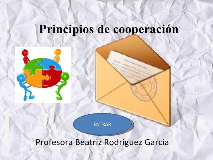 Principios de cooperación Profesora Beatriz Rodríguez García ENTRAR