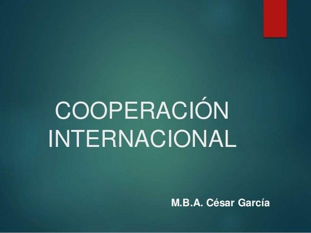 COOPERACIÓN INTERNACIONAL M.B.A. César García