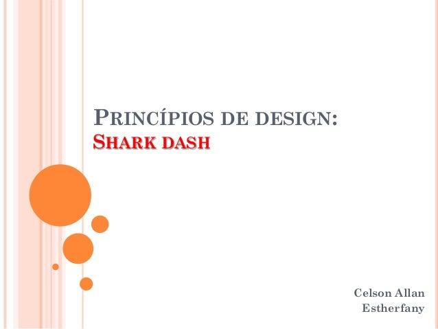 PRINCÍPIOS DE DESIGN: SHARK DASH Celson Allan Estherfany