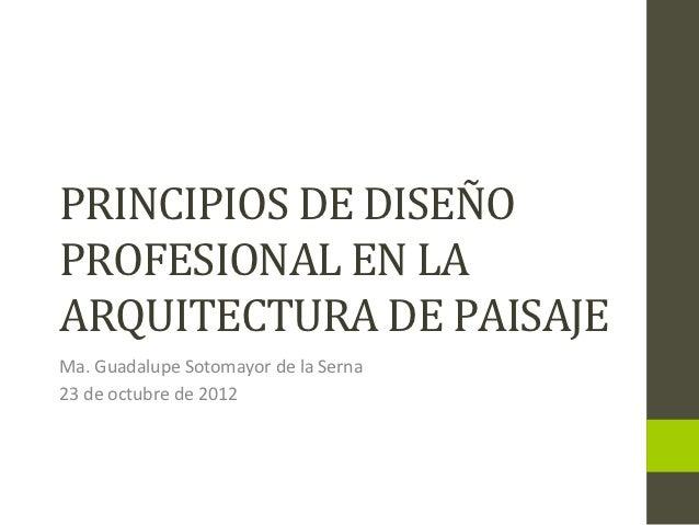 PRINCIPIOS DE DISEÑO PROFESIONAL EN LA ARQUITECTURA DE PAISAJE Ma. Guadalupe Sotomayor de la S...